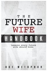 """The Future Wife Handbook"" by Ace Metaphor"
