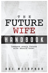 """The Future Wife Handbook"" by Ace Metaphor"